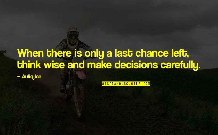 Classroom Learning Quotes By Auliq Ice: When there is only a last chance left,