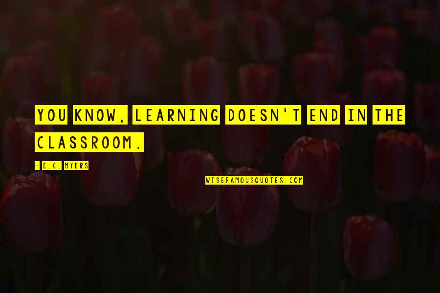 Classroom Learning Quotes By E.C. Myers: You know, learning doesn't end in the classroom.