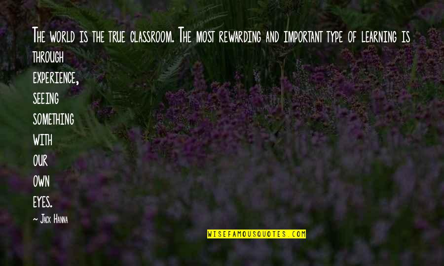 Classroom Learning Quotes By Jack Hanna: The world is the true classroom. The most