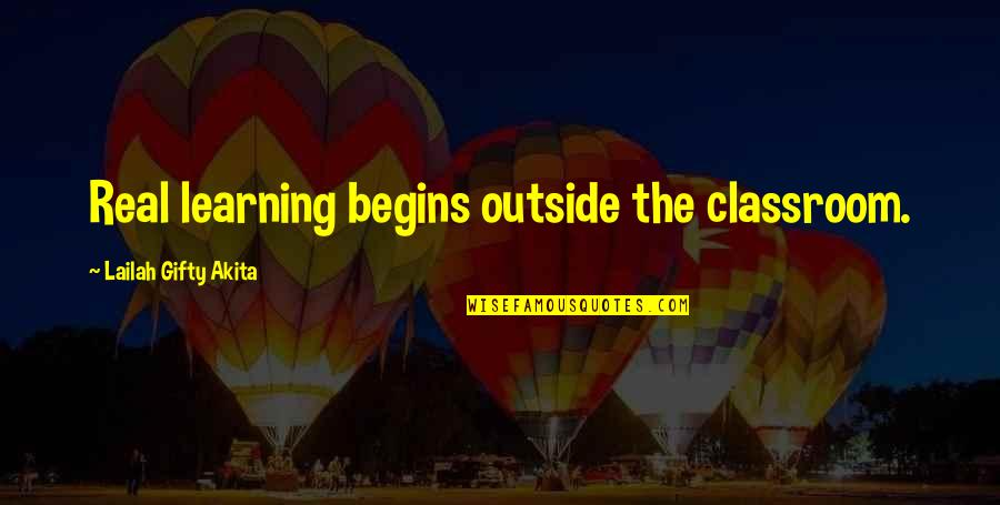 Classroom Learning Quotes By Lailah Gifty Akita: Real learning begins outside the classroom.