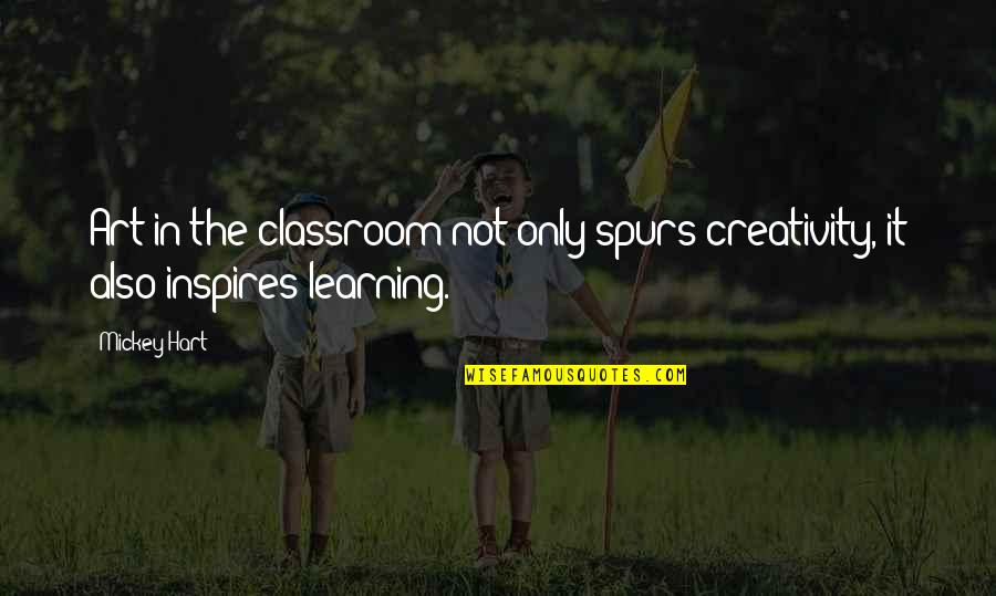 Classroom Learning Quotes By Mickey Hart: Art in the classroom not only spurs creativity,