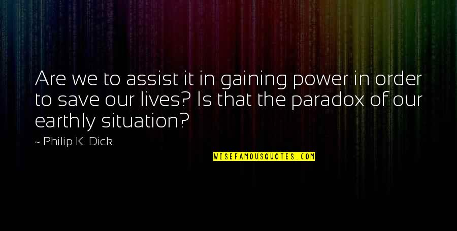 Classroom Learning Quotes By Philip K. Dick: Are we to assist it in gaining power