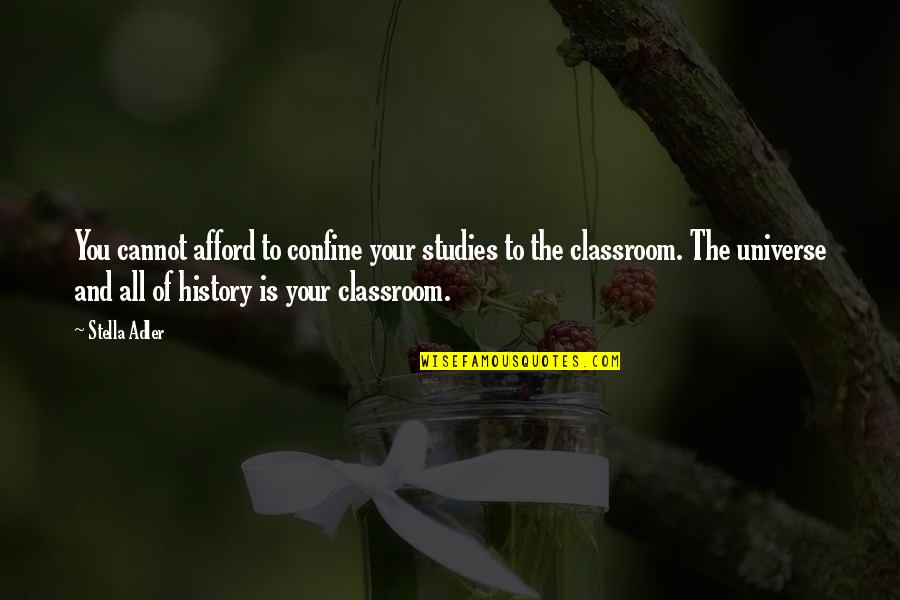 Classroom Learning Quotes By Stella Adler: You cannot afford to confine your studies to