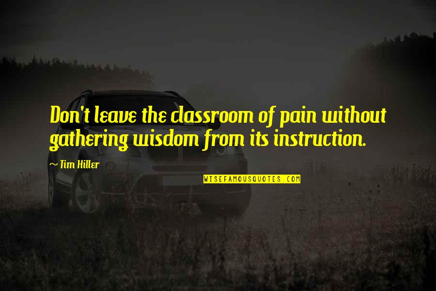 Classroom Learning Quotes By Tim Hiller: Don't leave the classroom of pain without gathering