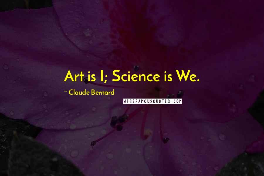 Claude Bernard quotes: Art is I; Science is We.