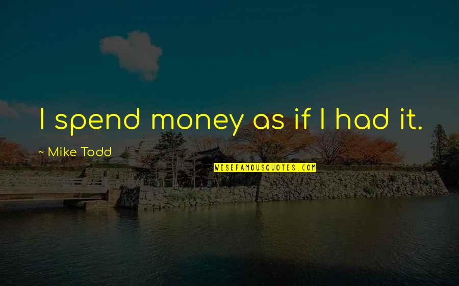 Claude Bristol The Magic Of Believing Quotes By Mike Todd: I spend money as if I had it.