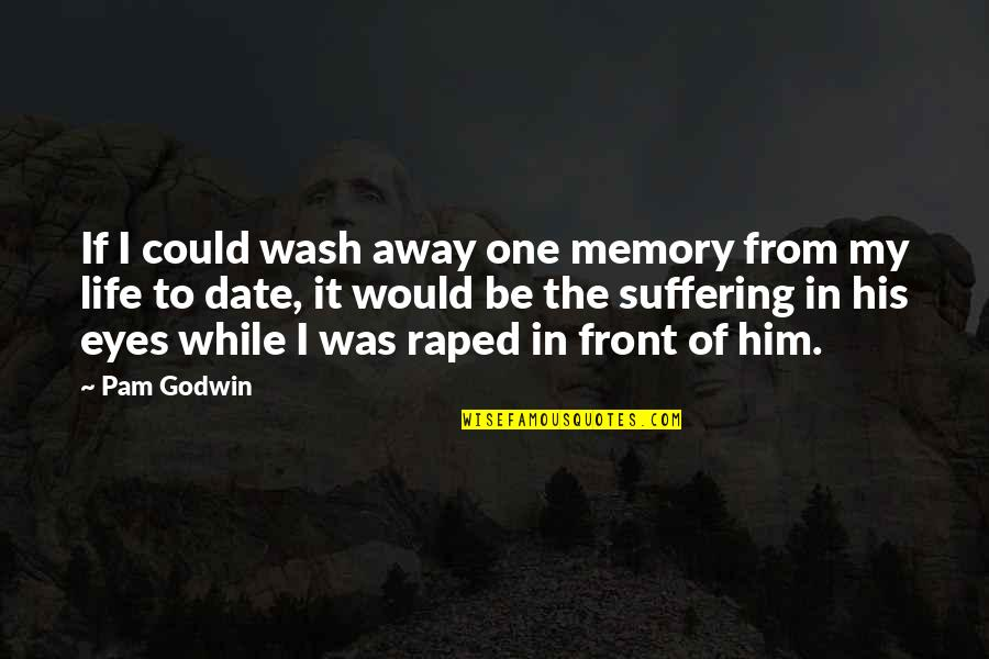 Claude Bristol The Magic Of Believing Quotes By Pam Godwin: If I could wash away one memory from