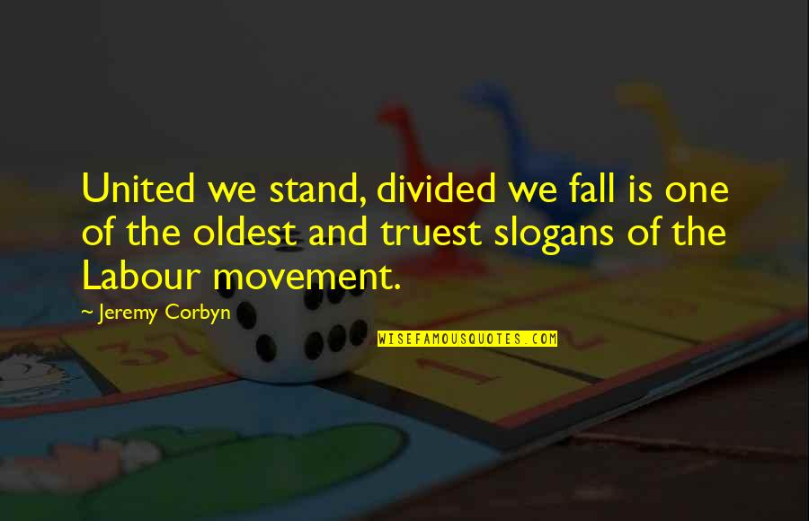 Claude Cahun Quotes By Jeremy Corbyn: United we stand, divided we fall is one