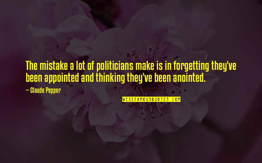 Claude Pepper Quotes By Claude Pepper: The mistake a lot of politicians make is