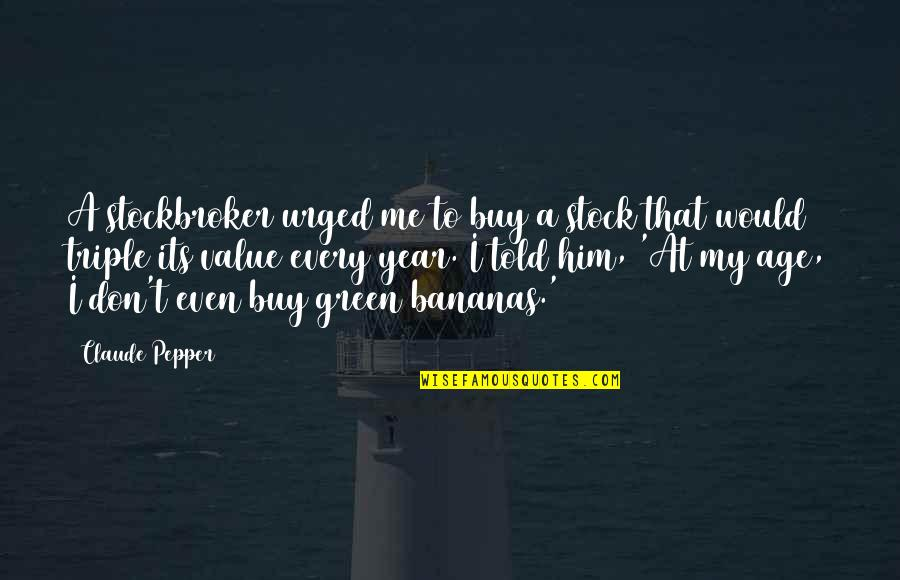 Claude Pepper Quotes By Claude Pepper: A stockbroker urged me to buy a stock