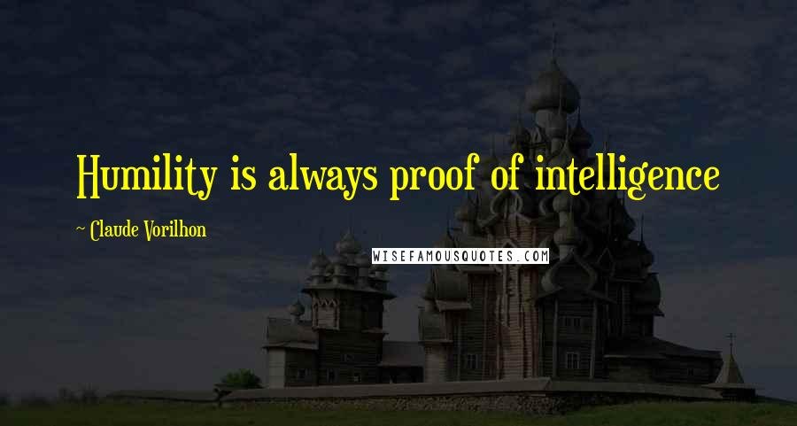 Claude Vorilhon quotes: Humility is always proof of intelligence