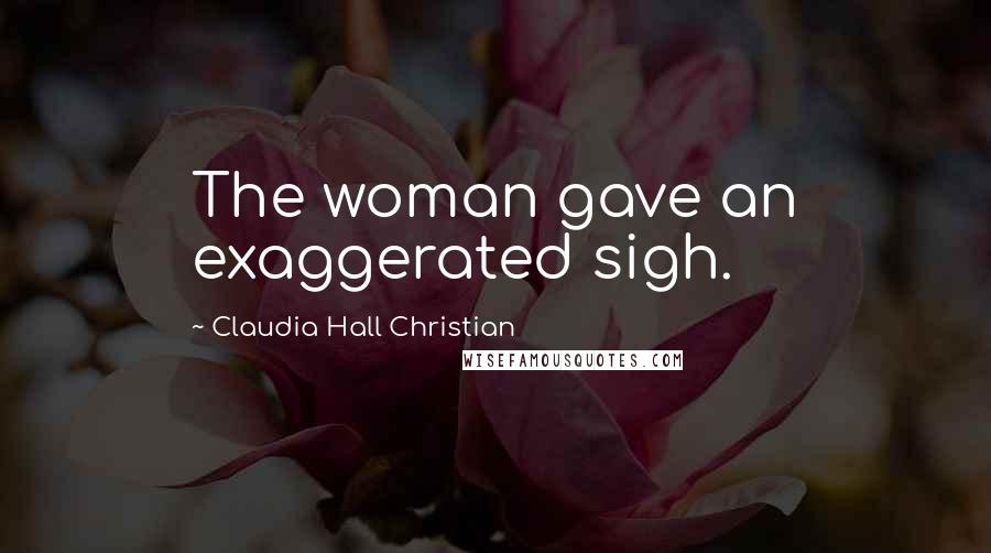 Claudia Hall Christian quotes: The woman gave an exaggerated sigh.
