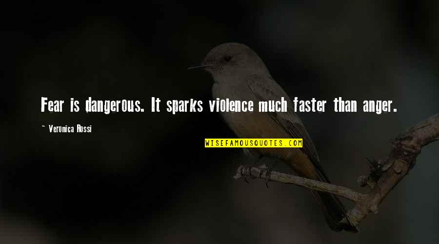 Claudio And Benedick Quotes By Veronica Rossi: Fear is dangerous. It sparks violence much faster