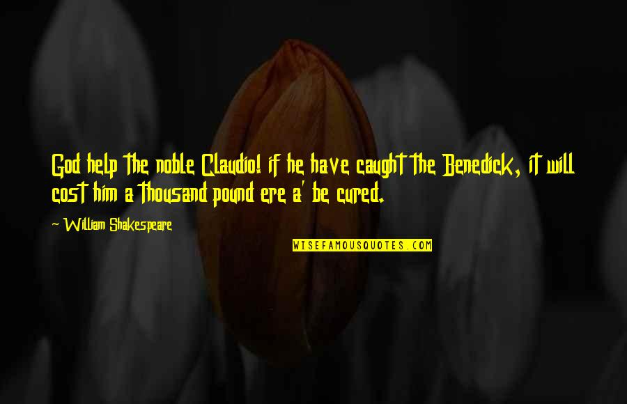 Claudio And Benedick Quotes By William Shakespeare: God help the noble Claudio! if he have
