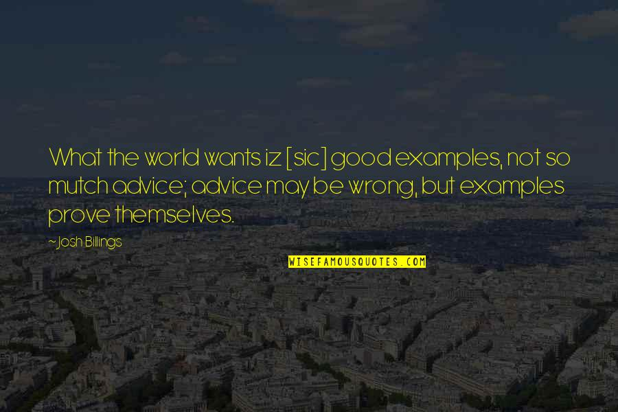 Claudio Pizarro Quotes By Josh Billings: What the world wants iz [sic] good examples,