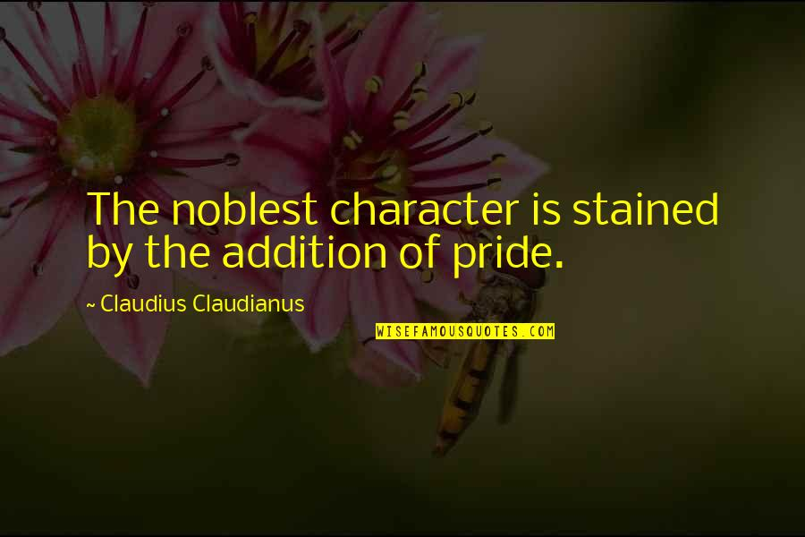 Claudius Character Quotes By Claudius Claudianus: The noblest character is stained by the addition