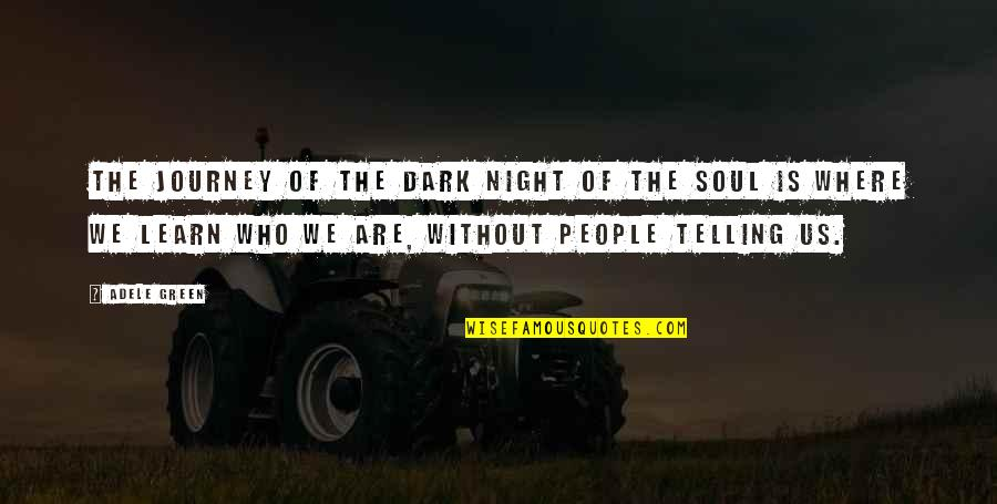 Claustra Quotes By Adele Green: The journey of the dark night of the