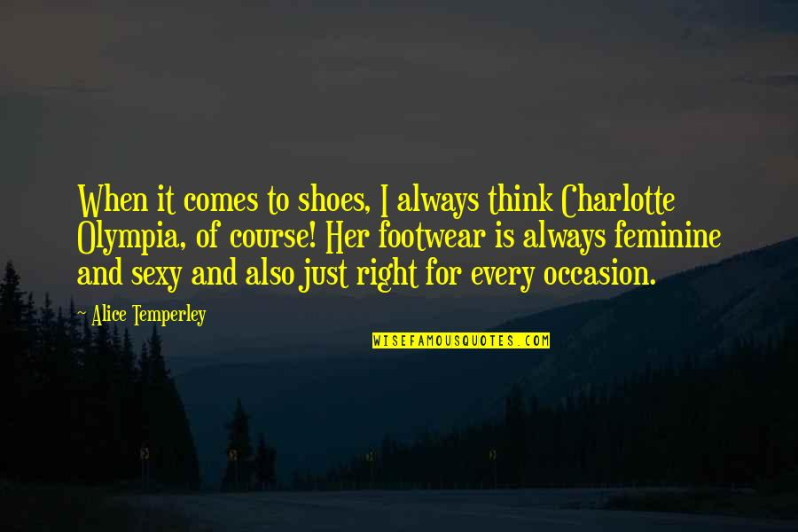 Claustra Quotes By Alice Temperley: When it comes to shoes, I always think