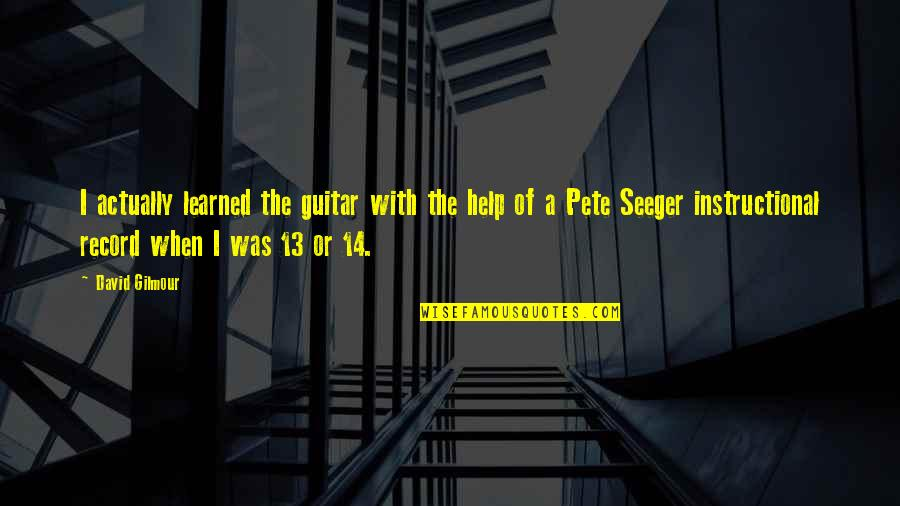 Claustra Quotes By David Gilmour: I actually learned the guitar with the help