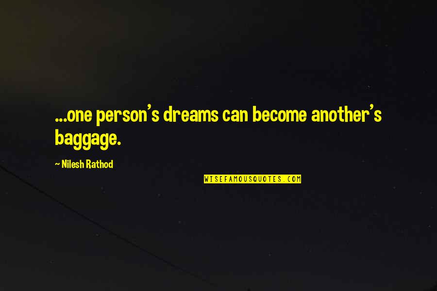Claustra Quotes By Nilesh Rathod: ...one person's dreams can become another's baggage.