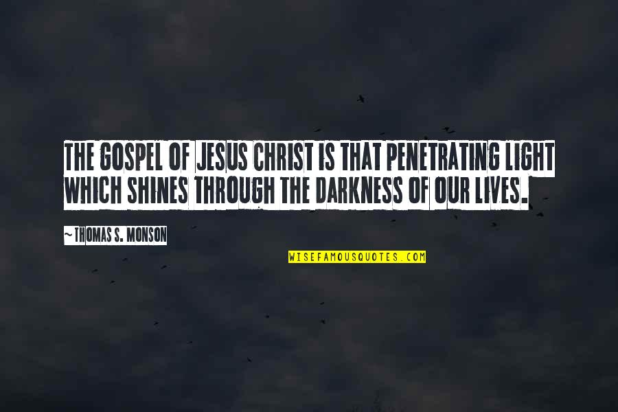 Claustra Quotes By Thomas S. Monson: The gospel of Jesus Christ is that penetrating