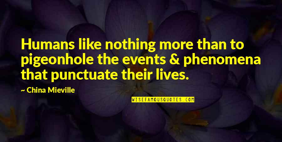 Claydyke Quotes By China Mieville: Humans like nothing more than to pigeonhole the