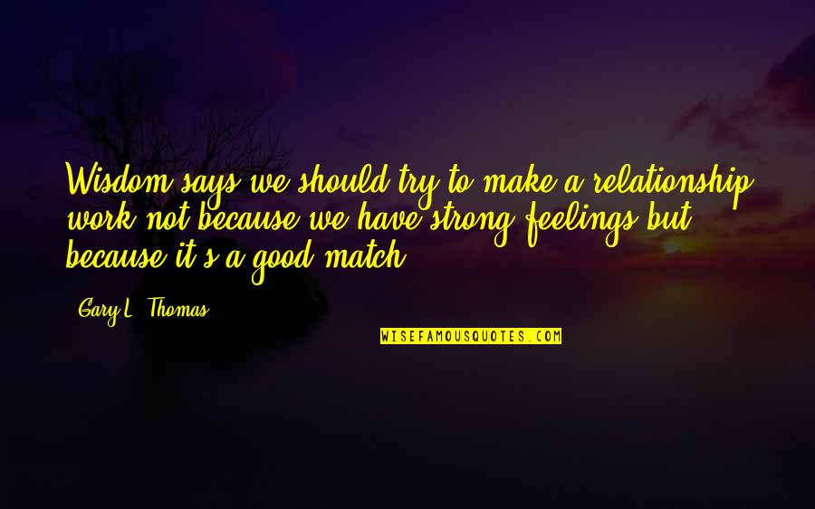 Claydyke Quotes By Gary L. Thomas: Wisdom says we should try to make a