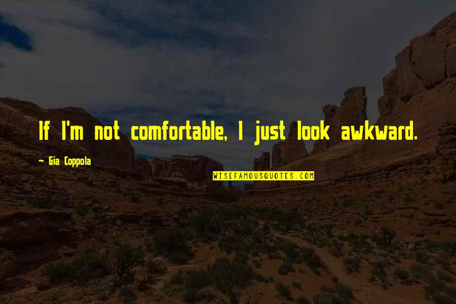 Claydyke Quotes By Gia Coppola: If I'm not comfortable, I just look awkward.