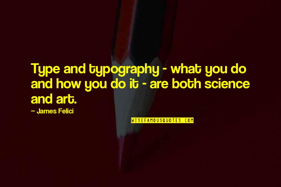 Claydyke Quotes By James Felici: Type and typography - what you do and