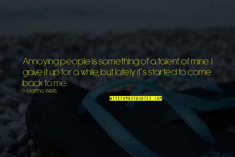 Claydyke Quotes By Martha Wells: Annoying people is something of a talent of
