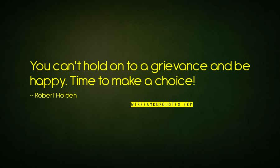Claydyke Quotes By Robert Holden: You can't hold on to a grievance and