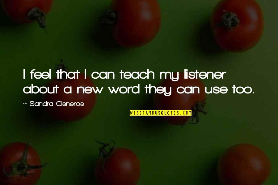 Claydyke Quotes By Sandra Cisneros: I feel that I can teach my listener