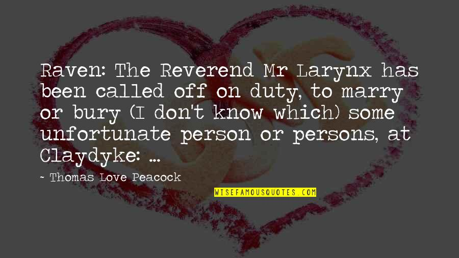 Claydyke Quotes By Thomas Love Peacock: Raven: The Reverend Mr Larynx has been called