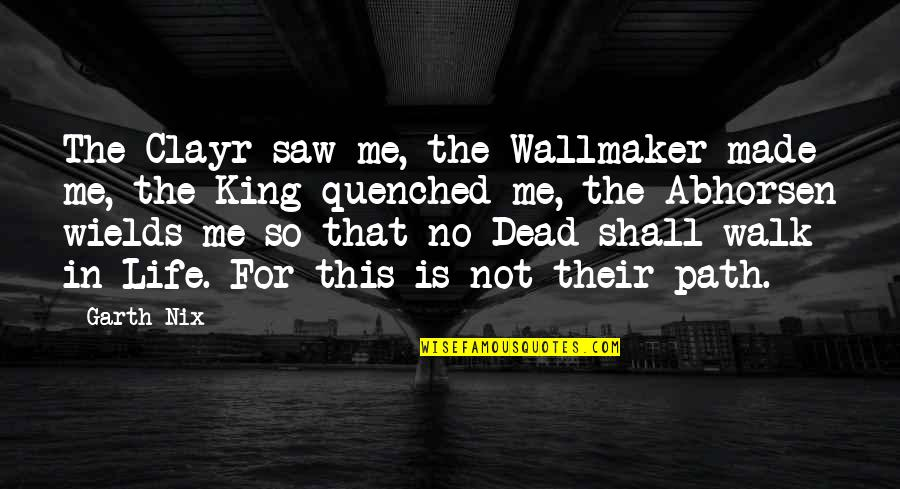 Clayr Quotes By Garth Nix: The Clayr saw me, the Wallmaker made me,