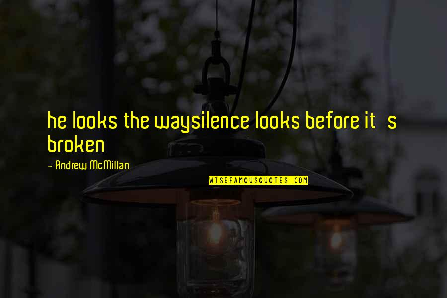 Claythorne Quotes By Andrew McMillan: he looks the waysilence looks before it's broken