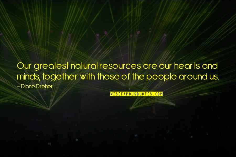 Clean And Green Environment Quotes By Diane Dreher: Our greatest natural resources are our hearts and