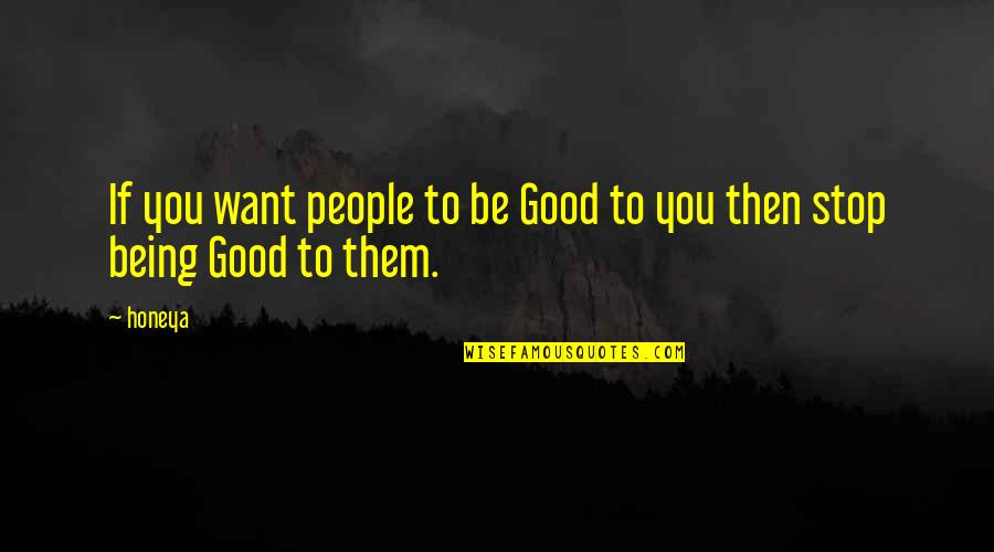 Clean And Green Environment Quotes By Honeya: If you want people to be Good to