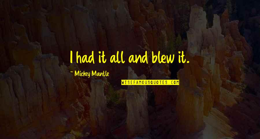 Clean And Green Environment Quotes By Mickey Mantle: I had it all and blew it.