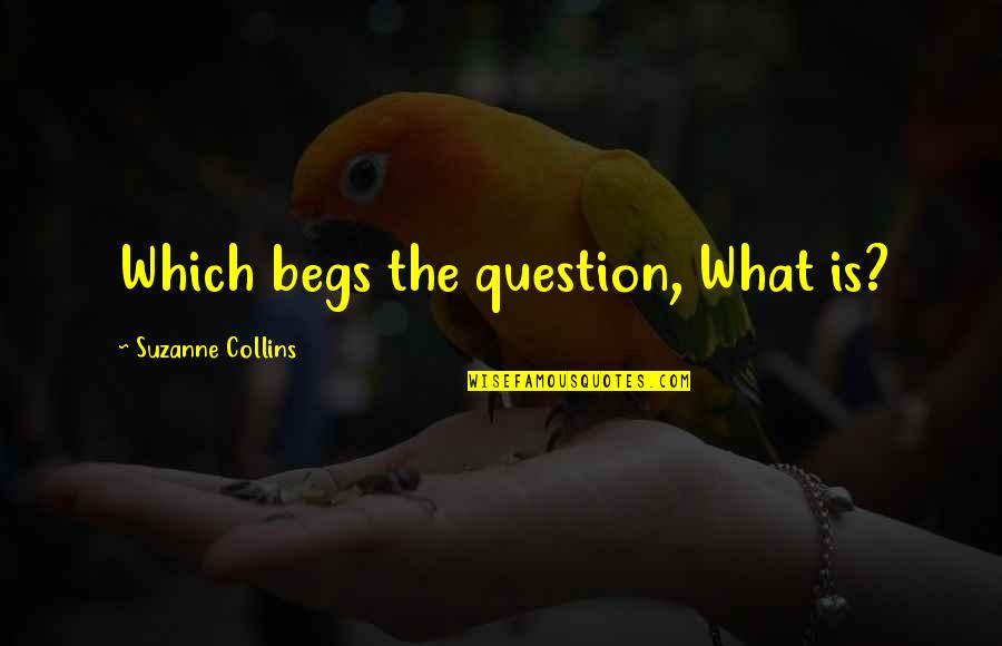 Clean And Green Environment Quotes By Suzanne Collins: Which begs the question, What is?