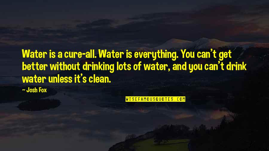 Clean Drinking Water Quotes By Josh Fox: Water is a cure-all. Water is everything. You