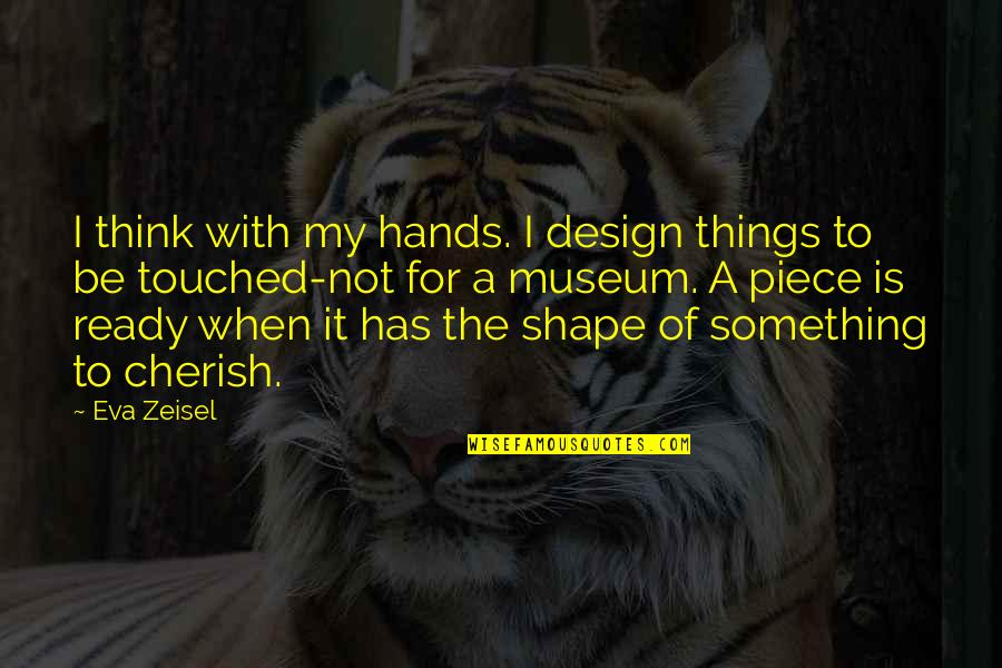 Clean India Gandhi Quotes By Eva Zeisel: I think with my hands. I design things