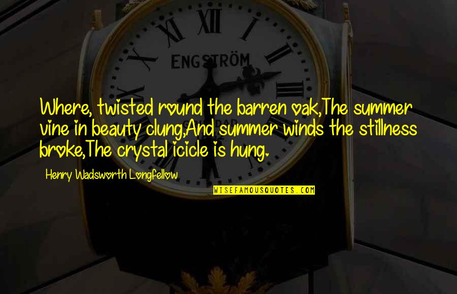 Clean India Gandhi Quotes By Henry Wadsworth Longfellow: Where, twisted round the barren oak,The summer vine