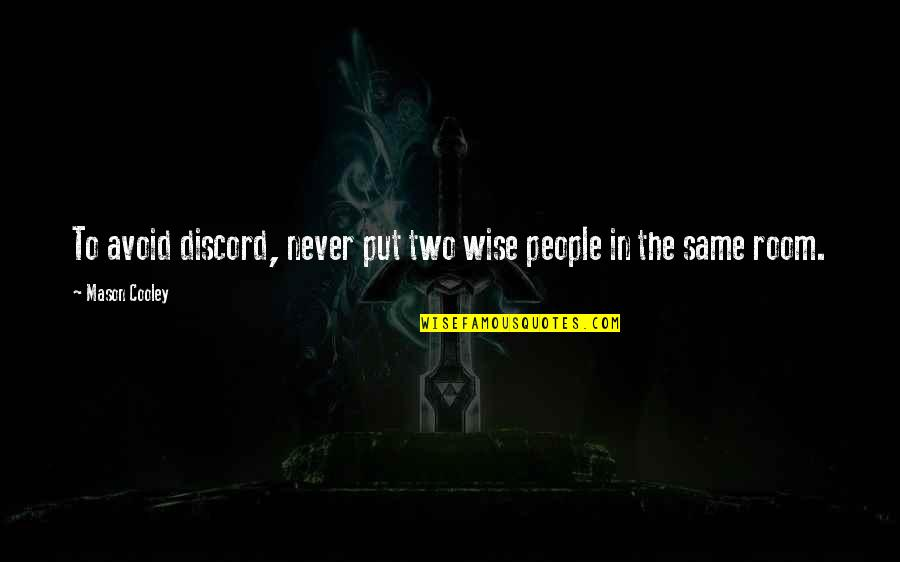 Clean India Gandhi Quotes By Mason Cooley: To avoid discord, never put two wise people