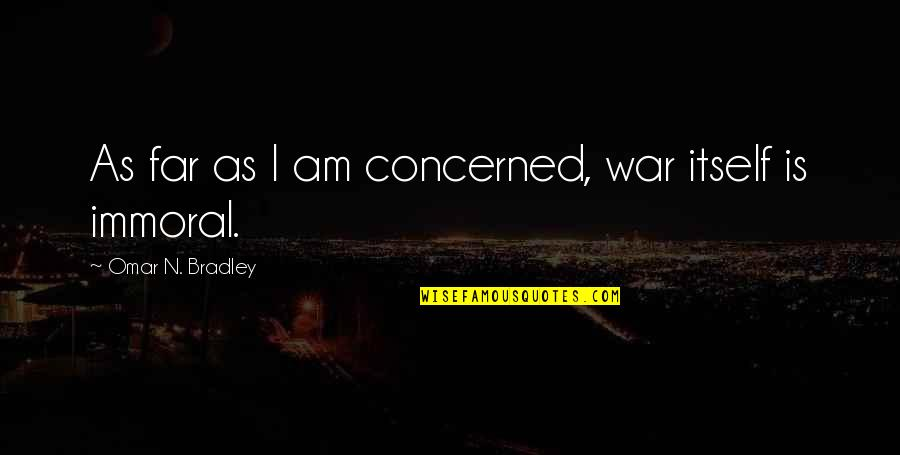 Clean India Gandhi Quotes By Omar N. Bradley: As far as I am concerned, war itself