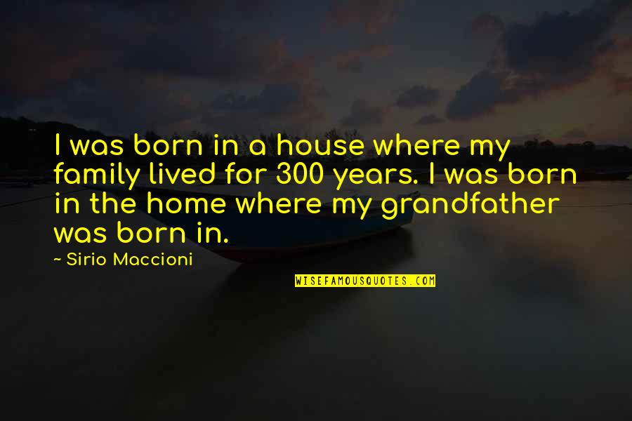 Clean India Gandhi Quotes By Sirio Maccioni: I was born in a house where my