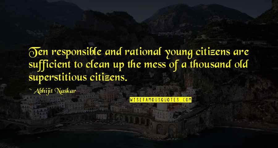 Clean Quotes And Quotes By Abhijit Naskar: Ten responsible and rational young citizens are sufficient