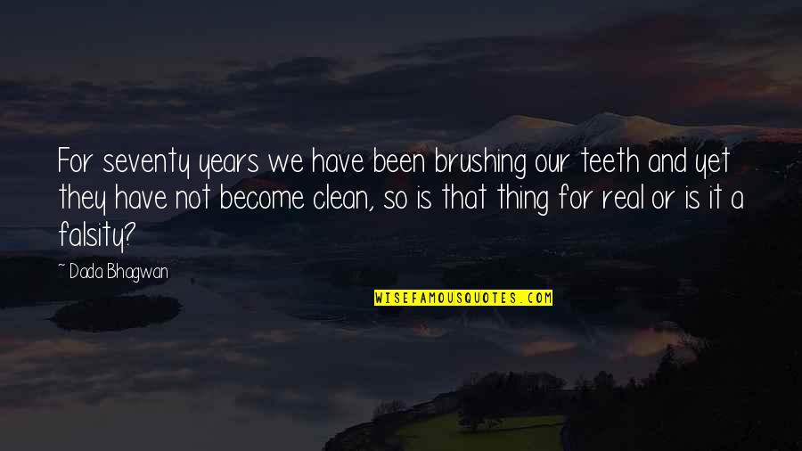 Clean Quotes And Quotes By Dada Bhagwan: For seventy years we have been brushing our