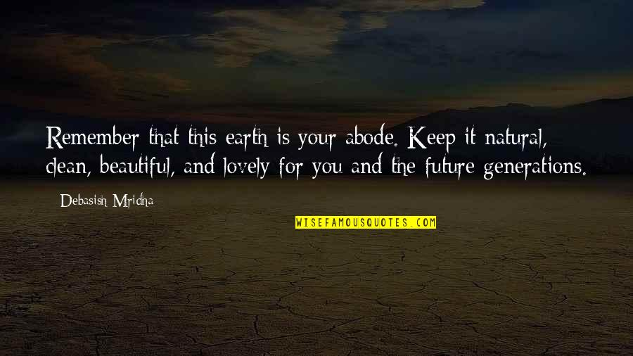 Clean Quotes And Quotes By Debasish Mridha: Remember that this earth is your abode. Keep
