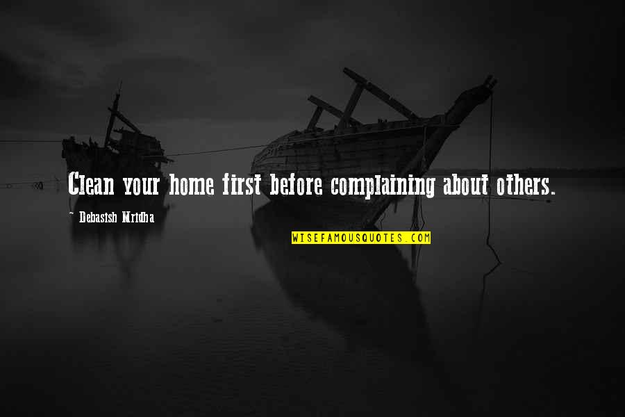 Clean Quotes And Quotes By Debasish Mridha: Clean your home first before complaining about others.