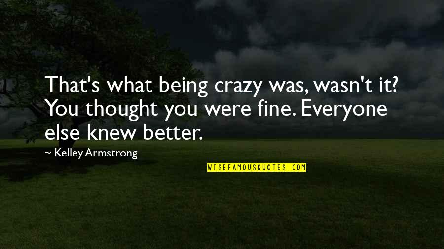 Clean Quotes And Quotes By Kelley Armstrong: That's what being crazy was, wasn't it? You